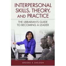 Interpersonal Skills, Theory and Practice : The Librarian's Guide to Becoming a Leader
