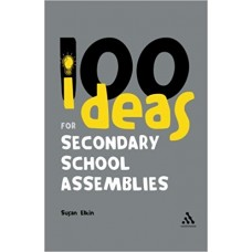 100 Ideas for Secondary School Assemblies