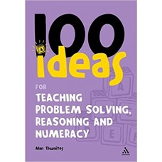 100 Ideas for Teaching Problem Solving, Reasoning and Numeracy