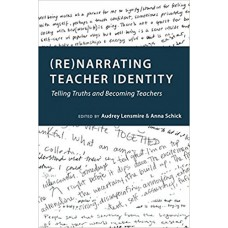 (Re)narrating Teacher Identity: Telling Truths and Becoming Teachers