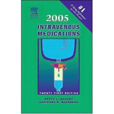 2005 Intravenous Medications: A Handbook for Nurses and Allied Health Professionals
