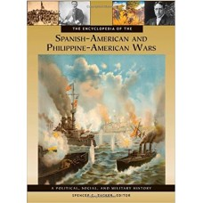 The Encyclopedia of the Spanish-American and Philippine-American Wars (A Pilotical, Social and Military History) 3 Volumes