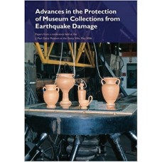 Advances in the Protection of Museum Collections from Earthquake Damage: Papers from a Conference Held at the J. Paul Getty Museum, May 2006